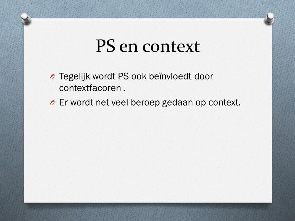 PS en context O Tegelijk wordt PS ook beïnvloedt door contextfacoren.