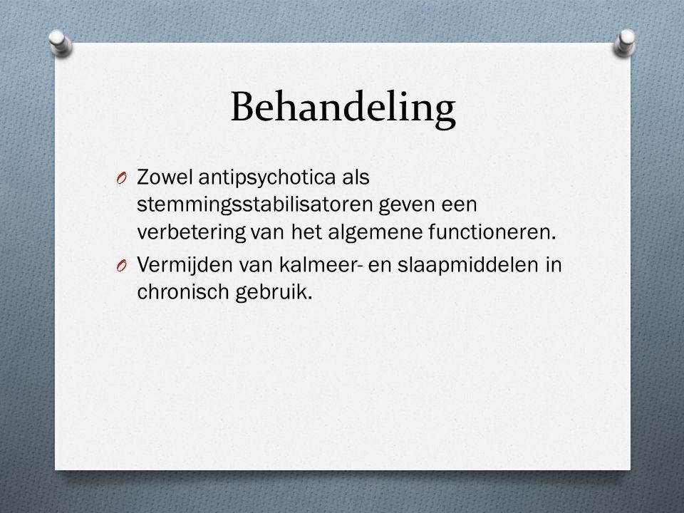 Behandeling O Zowel antipsychotica als stemmingsstabilisatoren geven een verbetering van het algemene functioneren.