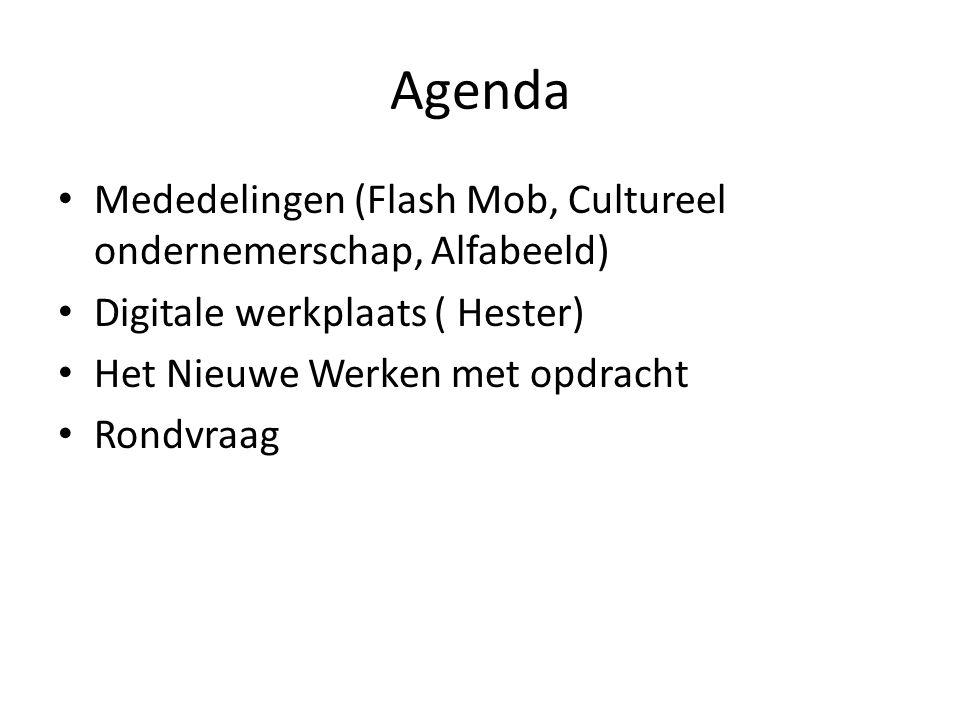 Agenda Mededelingen (Flash Mob, Cultureel ondernemerschap, Alfabeeld) Digitale werkplaats ( Hester) Het Nieuwe Werken met opdracht Rondvraag