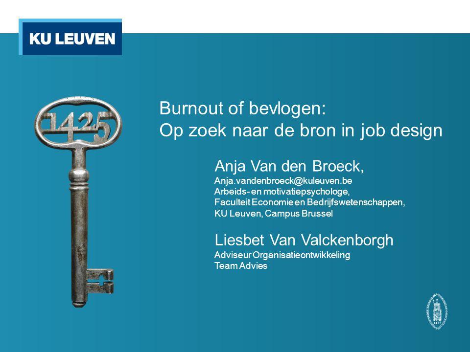 Burnout of bevlogen: Op zoek naar de bron in job design Anja Van den Broeck, Anja.vandenbroeck@kuleuven.be Arbeids- en motivatiepsychologe, Faculteit