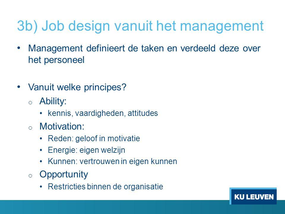 Management definieert de taken en verdeeld deze over het personeel Vanuit welke principes? o Ability: kennis, vaardigheden, attitudes o Motivation: Re