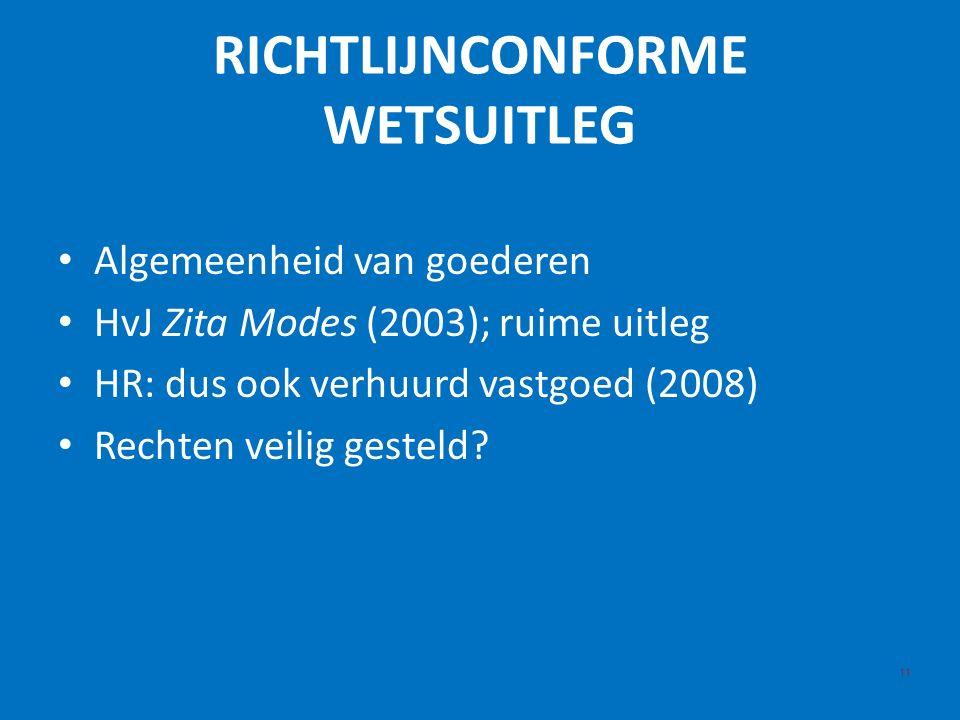 RICHTLIJNCONFORME WETSUITLEG 11 Algemeenheid van goederen HvJ Zita Modes (2003); ruime uitleg HR: dus ook verhuurd vastgoed (2008) Rechten veilig gesteld