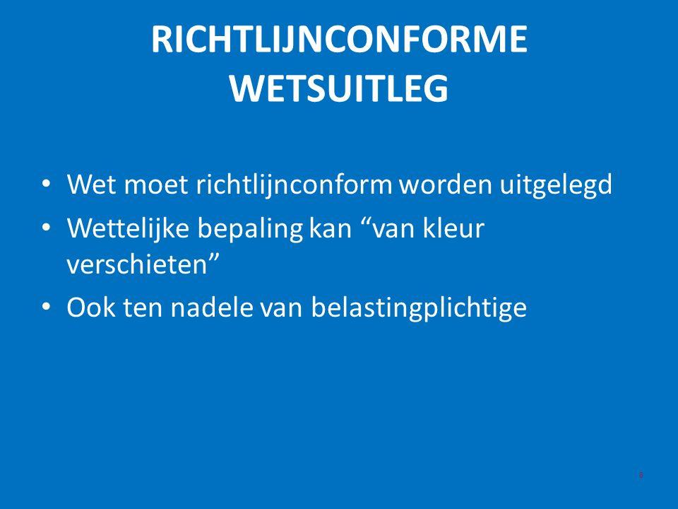 RICHTLIJNCONFORME WETSUITLEG 8 Wet moet richtlijnconform worden uitgelegd Wettelijke bepaling kan van kleur verschieten Ook ten nadele van belastingplichtige