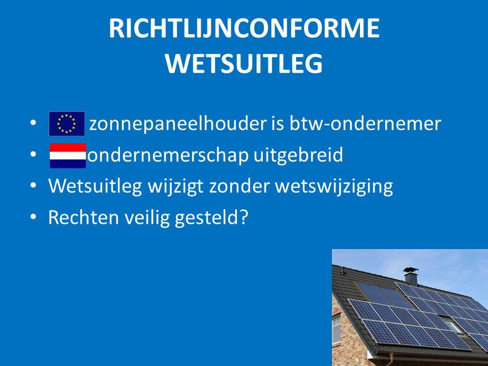 RICHTLIJNCONFORME WETSUITLEG 9 HvJ: zonnepaneelhouder is btw-ondernemer ondernemerschap uitgebreid Wetsuitleg wijzigt zonder wetswijziging Rechten veilig gesteld