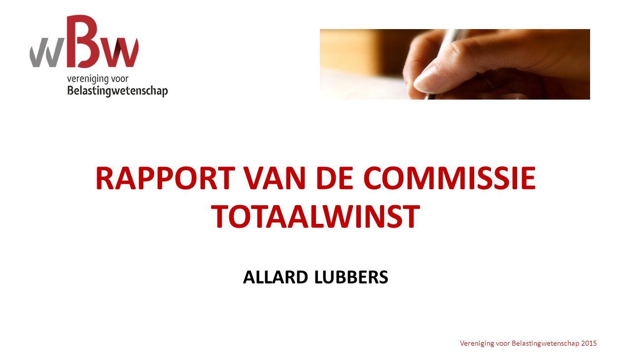 RAPPORT VAN DE COMMISSIE TOTAALWINST ALLARD LUBBERS Vereniging voor Belastingwetenschap 2015