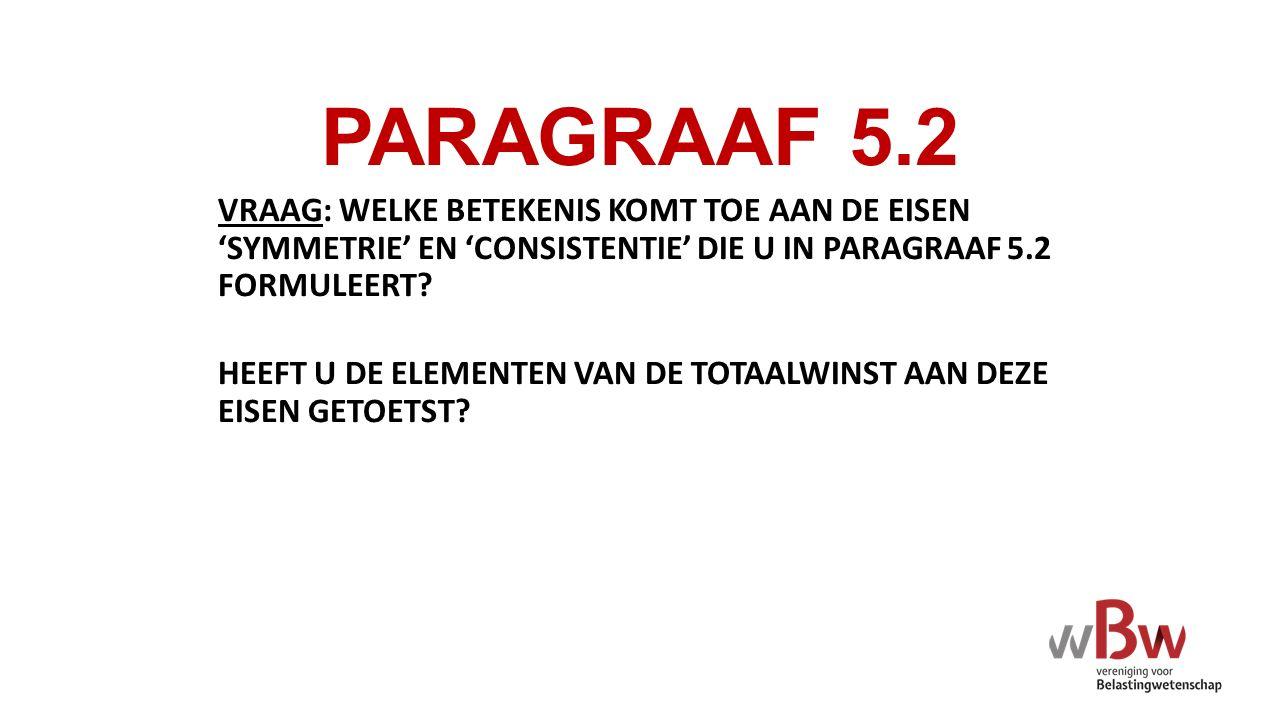 PARAGRAAF 5.2 VRAAG: WELKE BETEKENIS KOMT TOE AAN DE EISEN 'SYMMETRIE' EN 'CONSISTENTIE' DIE U IN PARAGRAAF 5.2 FORMULEERT.