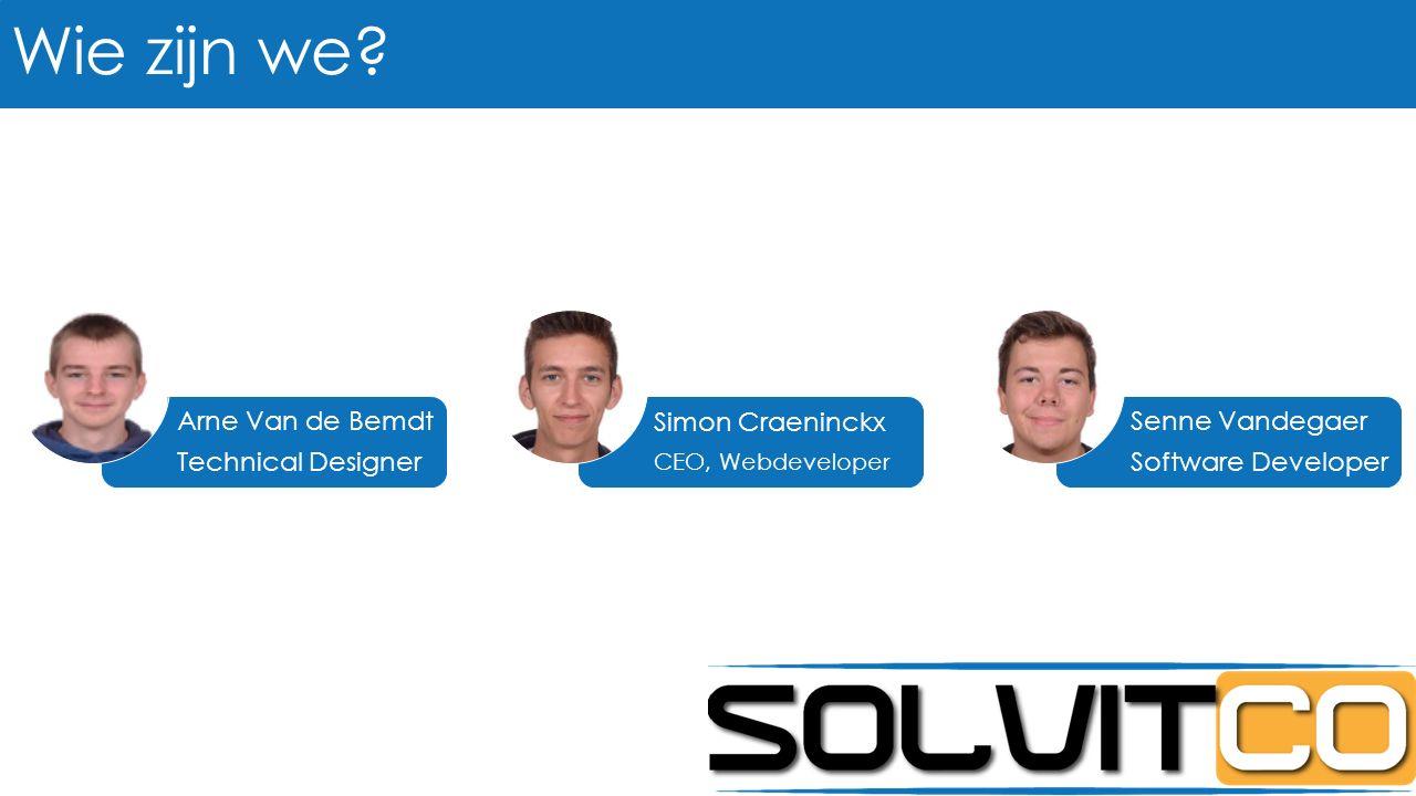 Wie zijn we? Simon Craeninckx CEO, Webdeveloper Senne Vandegaer Software Developer Arne Van de Bemdt Technical Designer