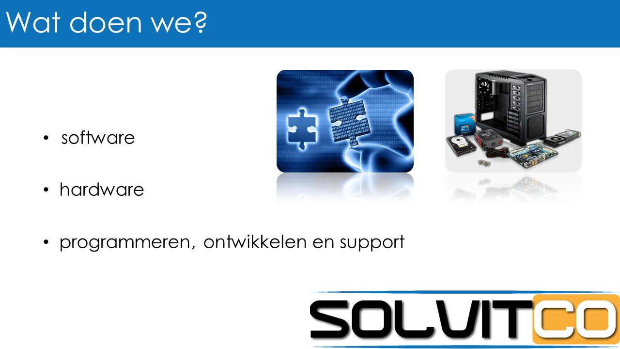 software hardware programmeren, ontwikkelen en support Wat doen we