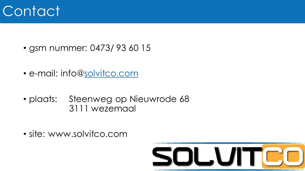 gsm nummer: 0473/ 93 60 15 e-mail: info@solvitco.comsolvitco.com plaats: Steenweg op Nieuwrode 68 3111 wezemaal site: www.solvitco.com Contact