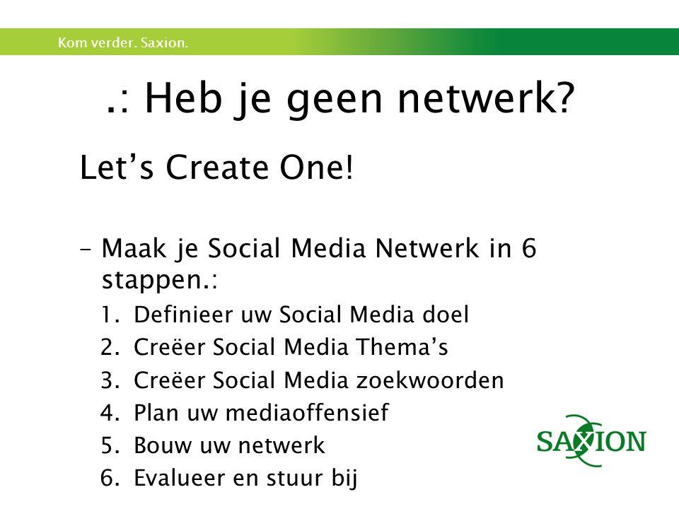 Kom verder. Saxion..: Heb je geen netwerk. Let's Create One.
