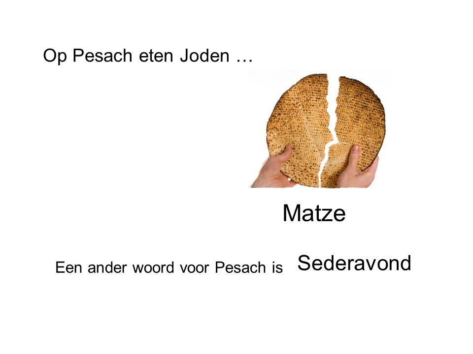 Op Pesach eten Joden … Matze Een ander woord voor Pesach is Sederavond