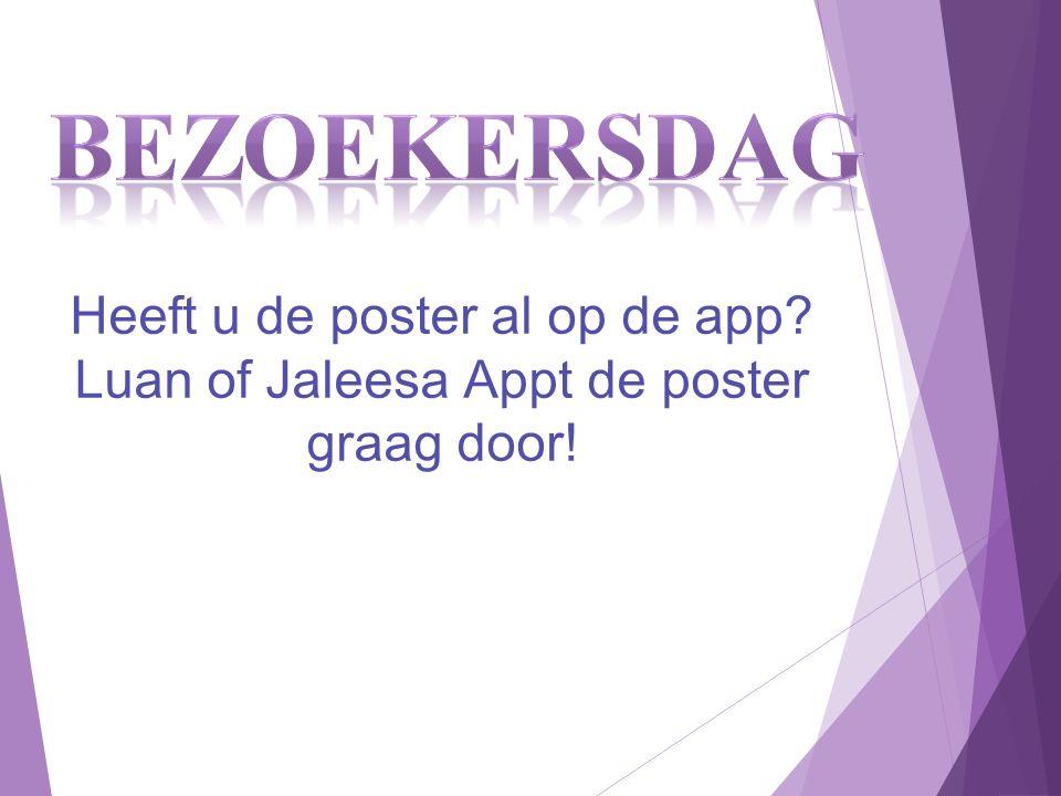 Heeft u de poster al op de app? Luan of Jaleesa Appt de poster graag door!