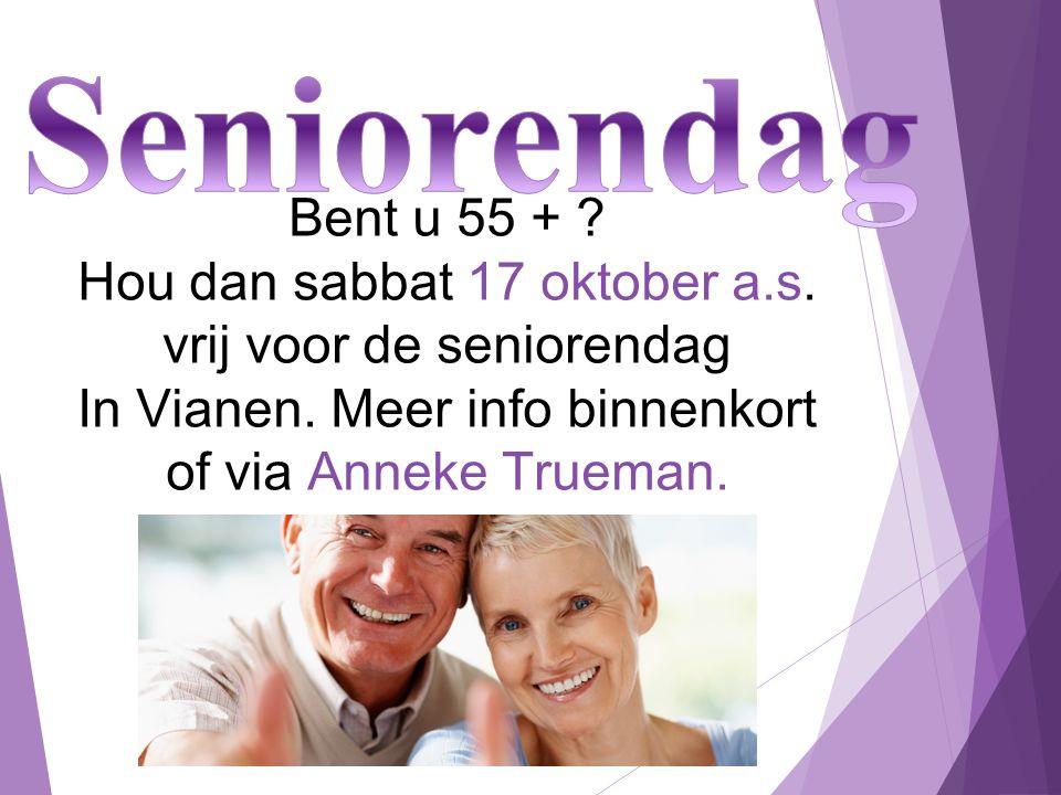 Bent u 55 + ? Hou dan sabbat 17 oktober a.s. vrij voor de seniorendag In Vianen. Meer info binnenkort of via Anneke Trueman.
