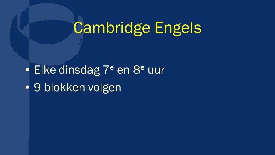 Cambridge Engels Elke dinsdag 7 e en 8 e uur 9 blokken volgen