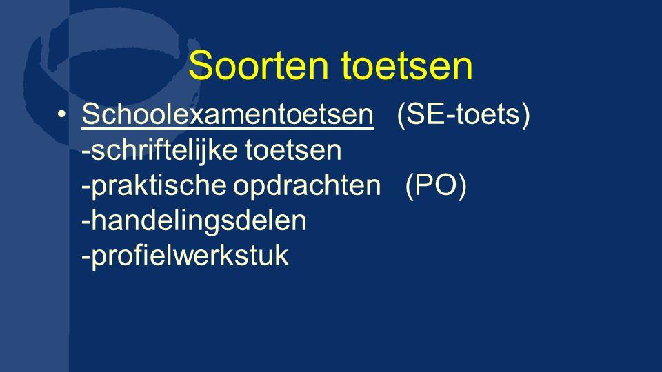 Soorten toetsen Schoolexamentoetsen (SE-toets) -schriftelijke toetsen -praktische opdrachten (PO) -handelingsdelen -profielwerkstuk