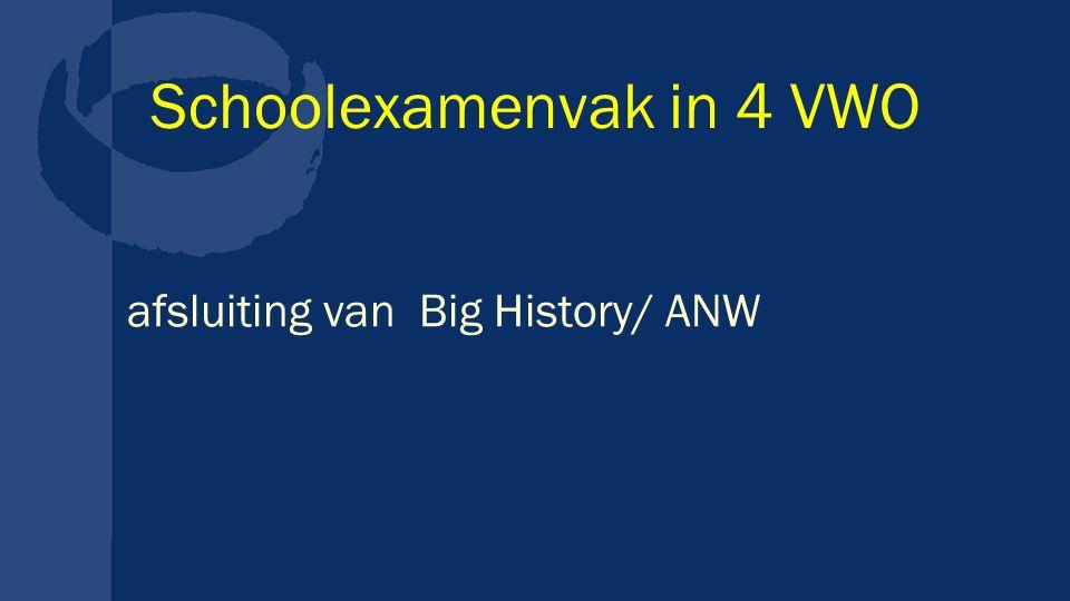 Schoolexamenvak in 4 VWO afsluiting van Big History/ ANW