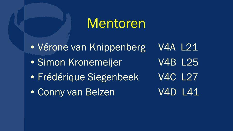 Mentoren Vérone van Knippenberg V4A L21 Simon Kronemeijer V4B L25 Frédérique Siegenbeek V4C L27 Conny van Belzen V4D L41