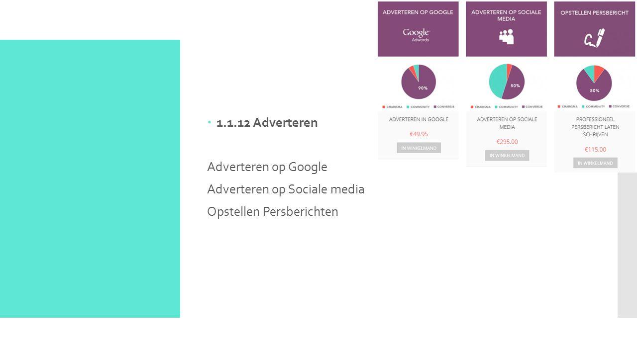  1.1.12 Adverteren Adverteren op Google Adverteren op Sociale media Opstellen Persberichten