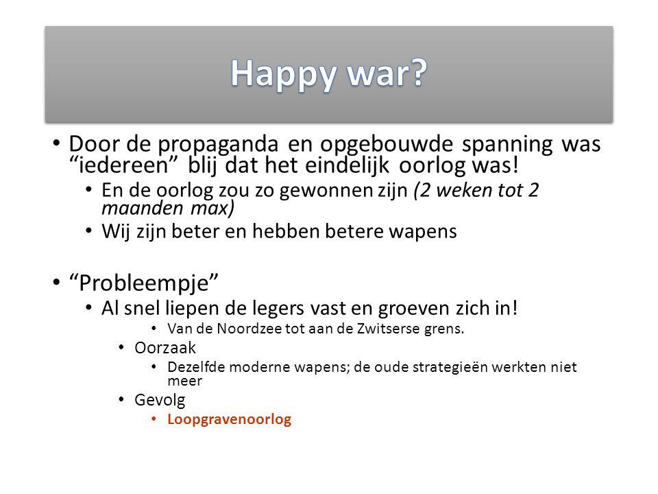 Door de propaganda en opgebouwde spanning was iedereen blij dat het eindelijk oorlog was.