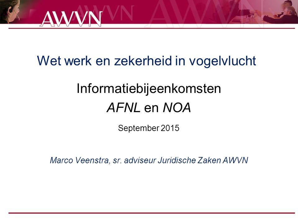 Wet werk en zekerheid in vogelvlucht Informatiebijeenkomsten AFNL en NOA September 2015 Marco Veenstra, sr.