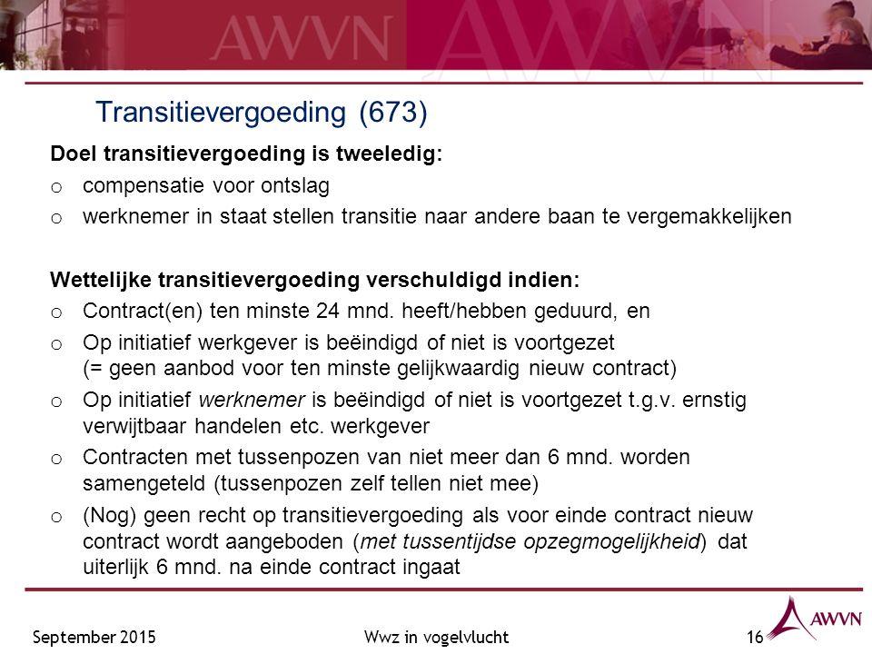 Transitievergoeding (673) Doel transitievergoeding is tweeledig: o compensatie voor ontslag o werknemer in staat stellen transitie naar andere baan te vergemakkelijken Wettelijke transitievergoeding verschuldigd indien: o Contract(en) ten minste 24 mnd.