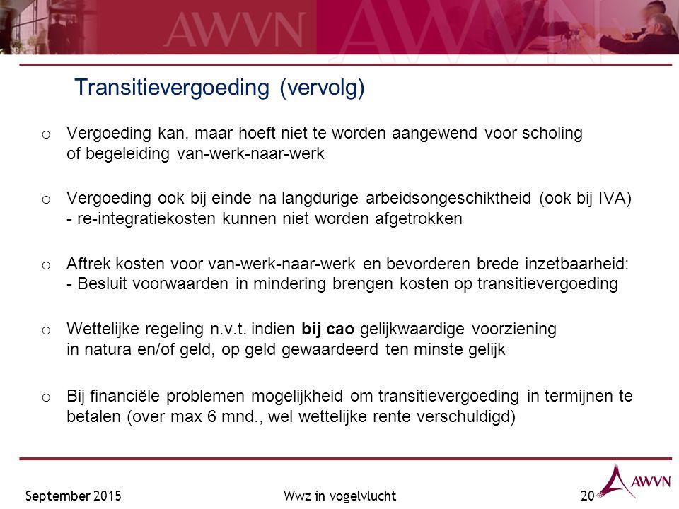 Transitievergoeding (vervolg) o Vergoeding kan, maar hoeft niet te worden aangewend voor scholing of begeleiding van-werk-naar-werk o Vergoeding ook bij einde na langdurige arbeidsongeschiktheid (ook bij IVA) - re-integratiekosten kunnen niet worden afgetrokken o Aftrek kosten voor van-werk-naar-werk en bevorderen brede inzetbaarheid: - Besluit voorwaarden in mindering brengen kosten op transitievergoeding o Wettelijke regeling n.v.t.