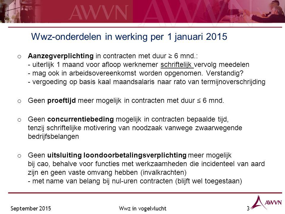 Wwz-onderdelen in werking per 1 januari 2015 o Aanzegverplichting in contracten met duur ≥ 6 mnd.: - uiterlijk 1 maand voor afloop werknemer schriftelijk vervolg meedelen - mag ook in arbeidsovereenkomst worden opgenomen.