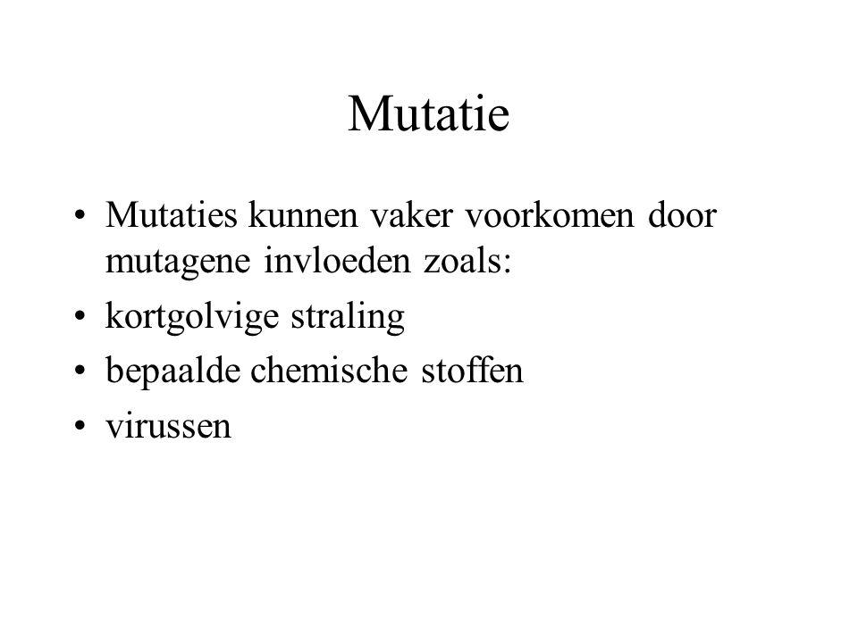 Mutatie Mutaties kunnen vaker voorkomen door mutagene invloeden zoals: kortgolvige straling bepaalde chemische stoffen virussen