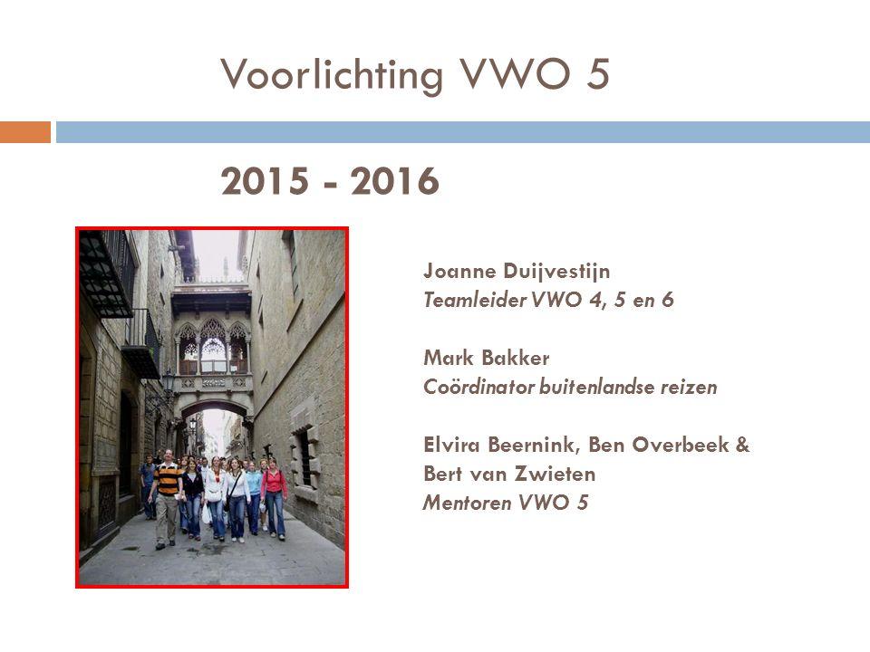 Voorlichting VWO 5 2015 - 2016 Joanne Duijvestijn Teamleider VWO 4, 5 en 6 Mark Bakker Coördinator buitenlandse reizen Elvira Beernink, Ben Overbeek &