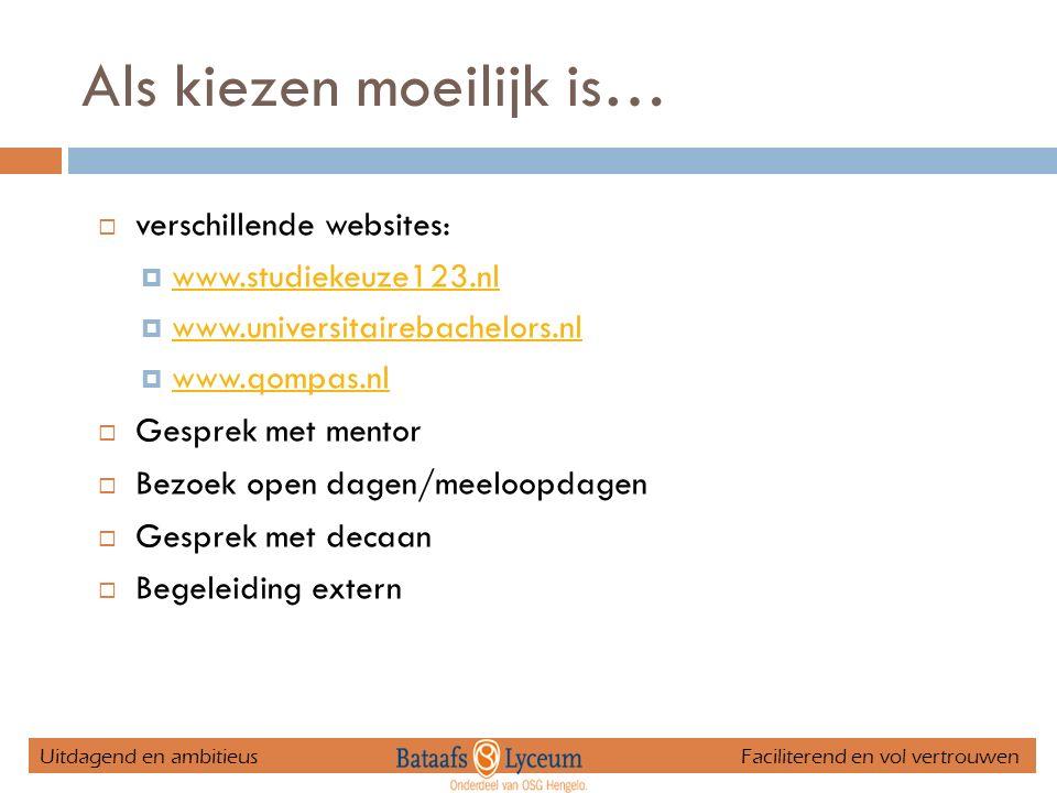 Als kiezen moeilijk is…  verschillende websites:  www.studiekeuze123.nl www.studiekeuze123.nl  www.universitairebachelors.nl www.universitairebache