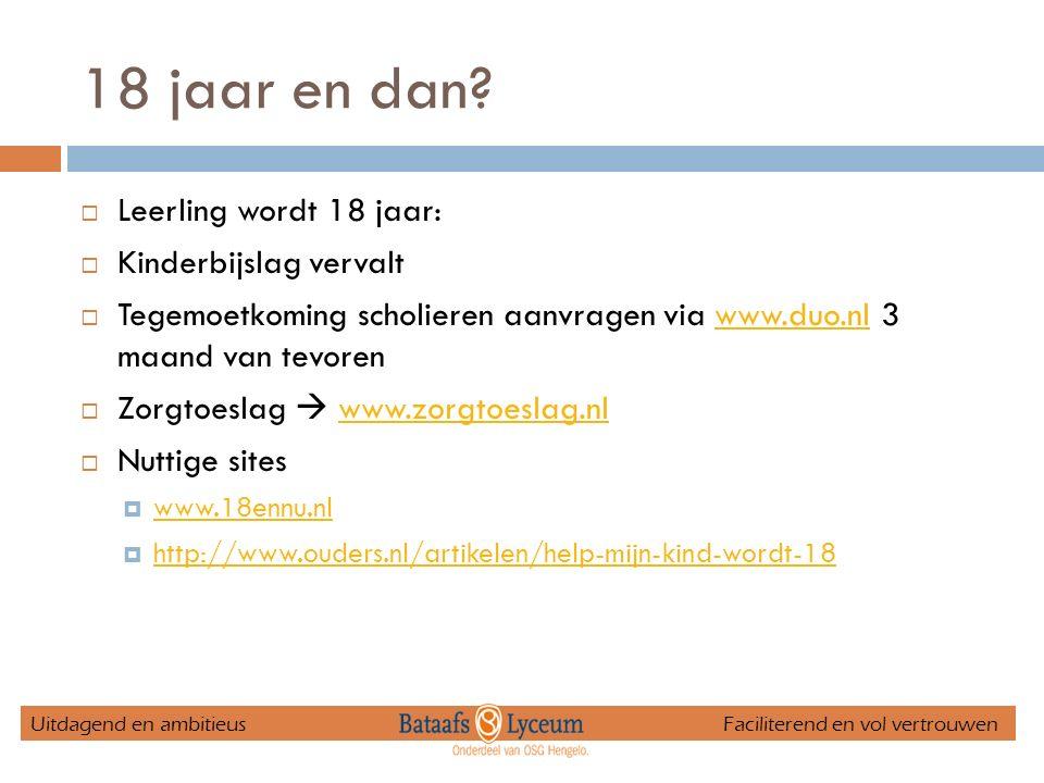 18 jaar en dan?  Leerling wordt 18 jaar:  Kinderbijslag vervalt  Tegemoetkoming scholieren aanvragen via www.duo.nl 3 maand van tevorenwww.duo.nl 