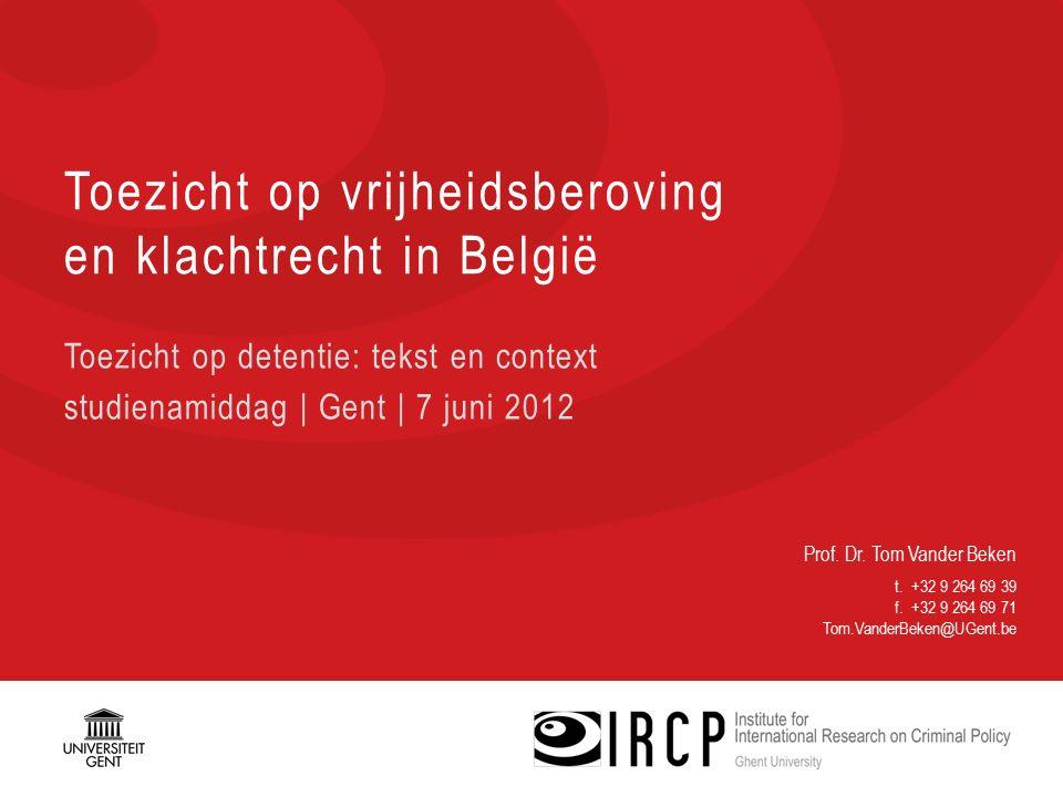 Prof. Dr. Tom Vander Beken t. +32 9 264 69 39 f. +32 9 264 69 71 Tom.VanderBeken@UGent.be Toezicht op vrijheidsberoving en klachtrecht in België Toezi
