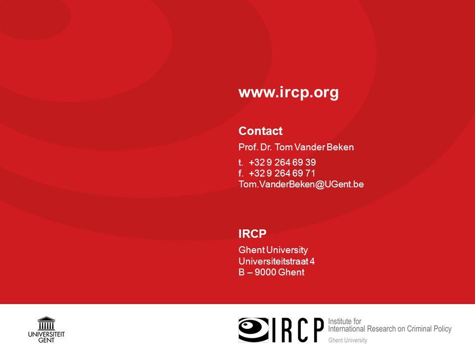 www.ircp.org Contact Prof. Dr. Tom Vander Beken t. +32 9 264 69 39 f. +32 9 264 69 71 Tom.VanderBeken@UGent.be IRCP Ghent University Universiteitstraa
