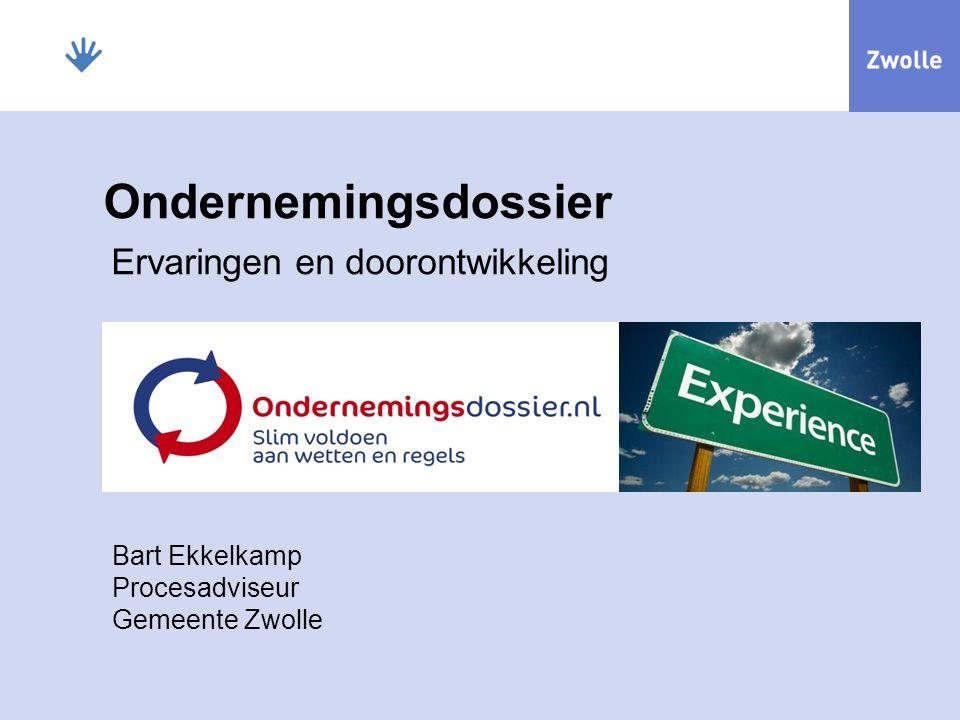 Ondernemingsdossier Ervaringen en doorontwikkeling Bart Ekkelkamp Procesadviseur Gemeente Zwolle