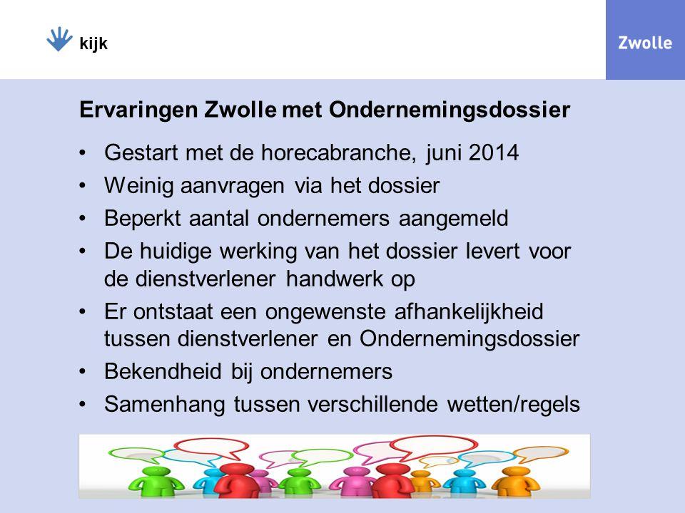kijk Ervaringen Zwolle met Ondernemingsdossier Gestart met de horecabranche, juni 2014 Weinig aanvragen via het dossier Beperkt aantal ondernemers aan