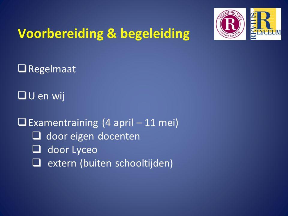 Voorbereiding & begeleiding  Regelmaat  U en wij  Examentraining (4 april – 11 mei)  door eigen docenten  door Lyceo  extern (buiten schooltijden)