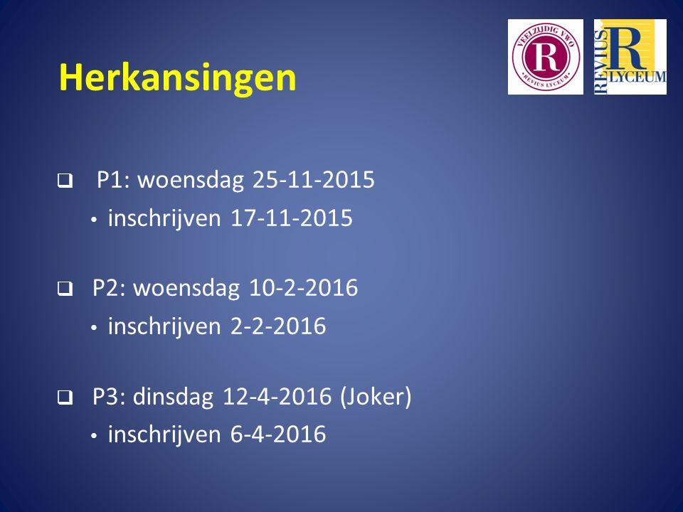 Herkansingen  P1: woensdag 25-11-2015 inschrijven 17-11-2015  P2: woensdag 10-2-2016 inschrijven 2-2-2016  P3: dinsdag 12-4-2016 (Joker) inschrijven 6-4-2016