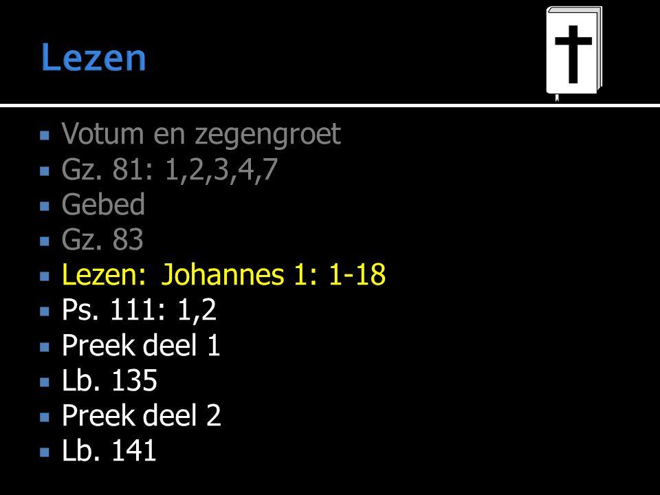  Votum en zegengroet  Gz. 81: 1,2,3,4,7  Gebed  Gz.