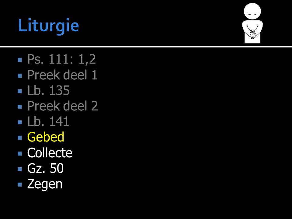  Ps. 111: 1,2  Preek deel 1  Lb. 135  Preek deel 2  Lb.