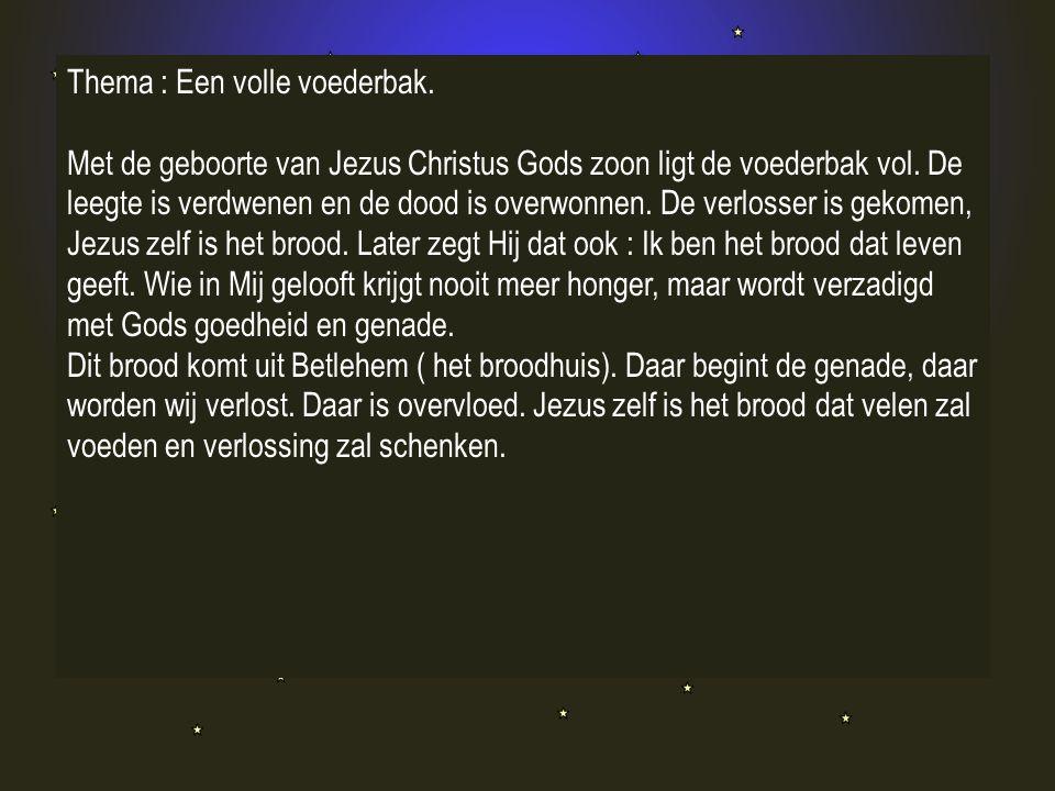 Thema : Een volle voederbak. Met de geboorte van Jezus Christus Gods zoon ligt de voederbak vol.