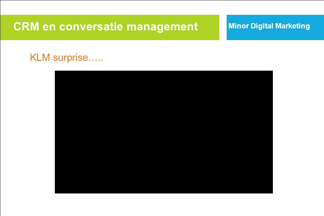 Minor Digital Marketing Inte rnet Sco rec ard CRM en conversatie management KLM surprise…..