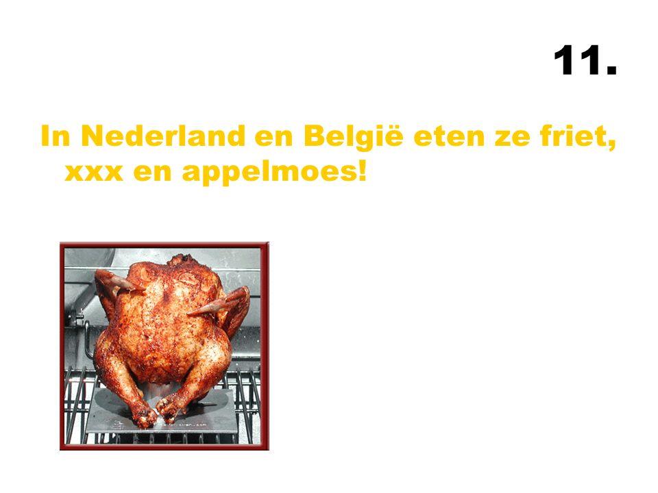 11. In Nederland en België eten ze friet, xxx en appelmoes!