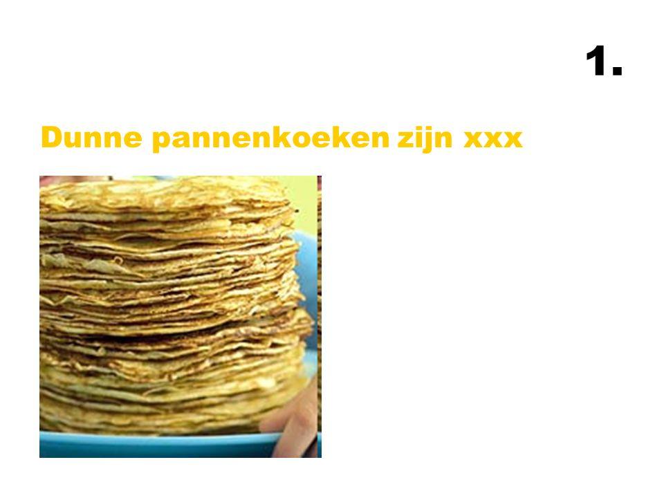 1. Dunne pannenkoeken zijn xxx