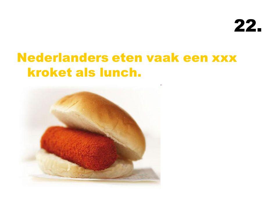 22. Nederlanders eten vaak een xxx kroket als lunch.