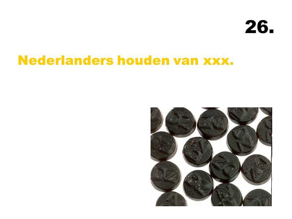 26. Nederlanders houden van xxx.