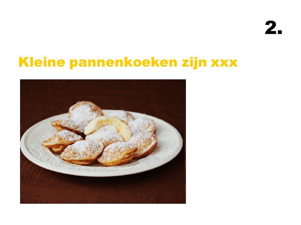 2. Kleine pannenkoeken zijn xxx