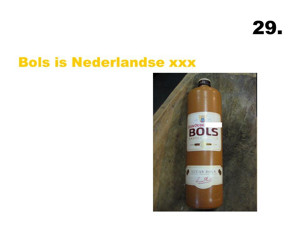 29. Bols is Nederlandse xxx