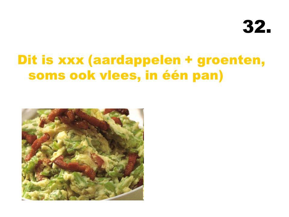 32. Dit is xxx (aardappelen + groenten, soms ook vlees, in één pan)