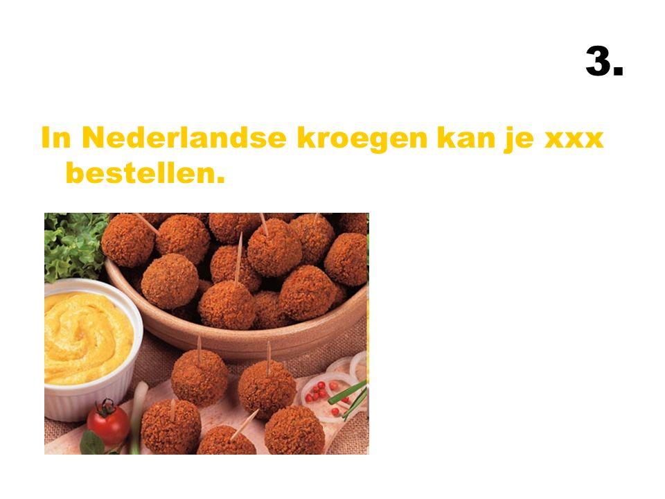 3. In Nederlandse kroegen kan je xxx bestellen.