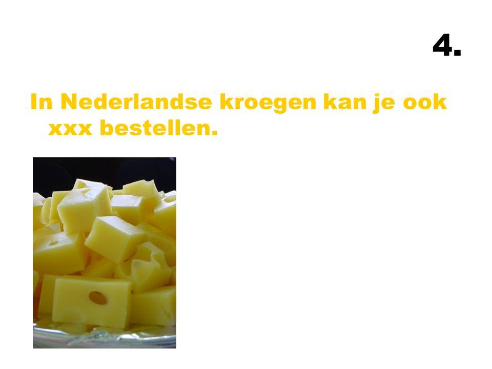 4. In Nederlandse kroegen kan je ook xxx bestellen.